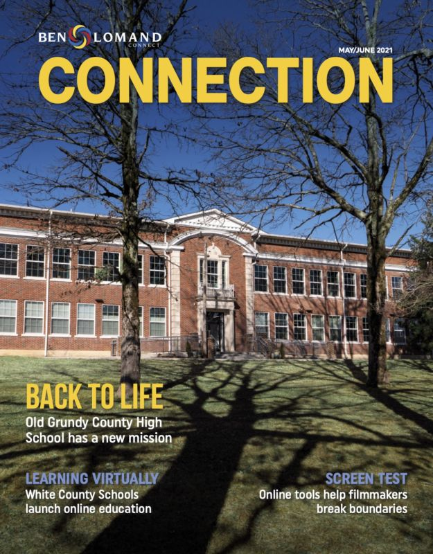 Ben Lomand Connection. May June 2021. Back to life: Old Grundy County High School has a new mission. Learning virtually: White County Schools launch online education. Screen test: online tools help filmmakers break boundaries.